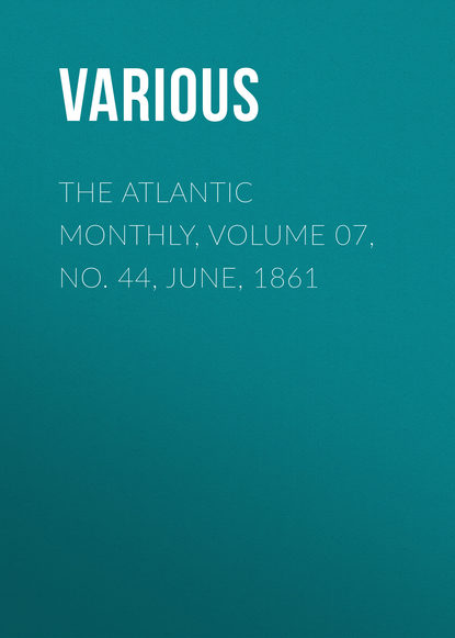 The Atlantic Monthly, Volume 07, No. 44, June, 1861