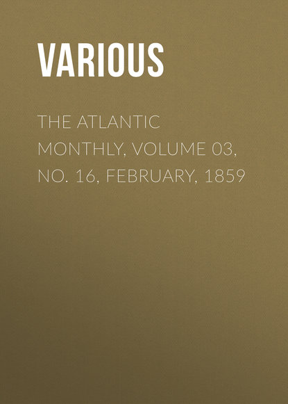 Фото - Various The Atlantic Monthly, Volume 03, No. 16, February, 1859 various the atlantic monthly volume 09 no 52 february 1862