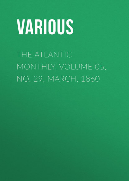 The Atlantic Monthly, Volume 05, No. 29, March, 1860
