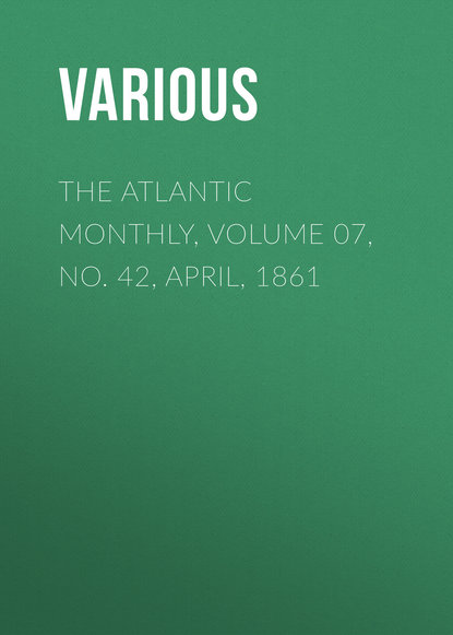 The Atlantic Monthly, Volume 07, No. 42, April, 1861