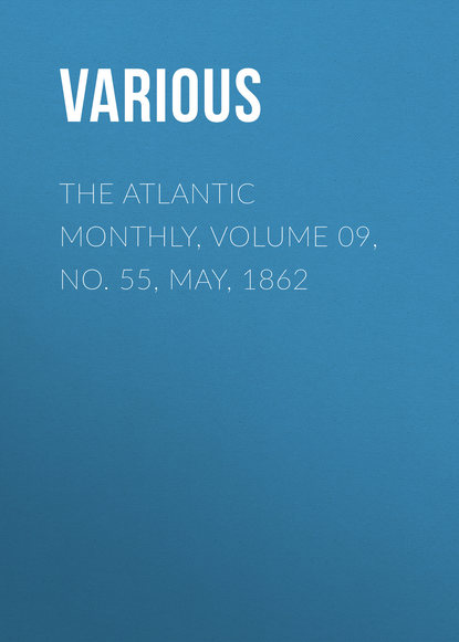 The Atlantic Monthly, Volume 09, No. 55, May, 1862