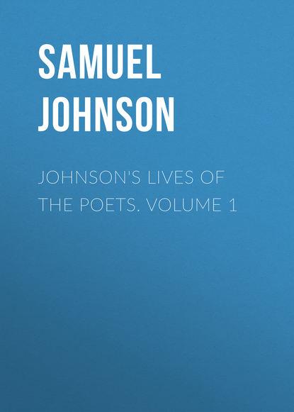 Фото - Samuel Johnson Johnson's Lives of the Poets. Volume 1 samuel johnson the works of samuel johnson ll d in nine volumes volume 03