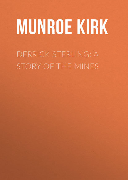 Munroe Kirk Derrick Sterling: A Story of the Mines kirk othmer kirk othmer chemical technology of cosmetics
