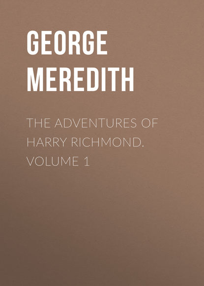George Meredith The Adventures of Harry Richmond. Volume 1 george meredith the adventures of harry richmond complete
