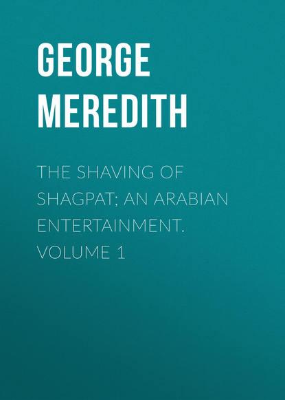 George Meredith The Shaving of Shagpat; an Arabian entertainment. Volume 1 george meredith diana of the crossways volume 1