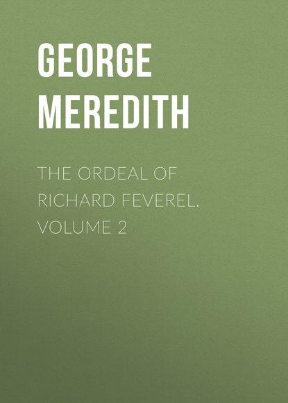 George Meredith The Ordeal of Richard Feverel. Volume 2 george meredith las tribulaciones de richard feverel