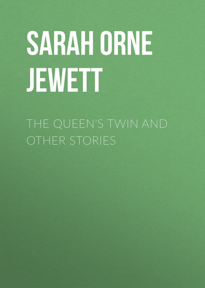 Sarah Orne Jewett The Queen's Twin and Other Stories sarah orne jewett strangers and wayfarers