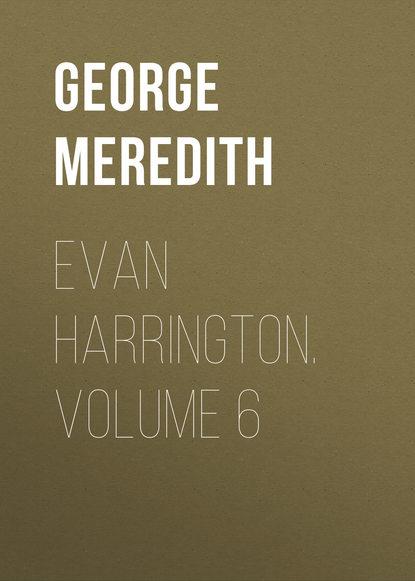 George Meredith Evan Harrington. Volume 6 недорого