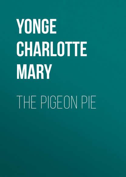 Yonge Charlotte Mary The Pigeon Pie недорого