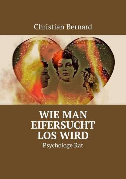 Christian Bernard Wie man Eifersucht loswird. PsychologeRat c graupner wie lieblich sind die fusse derer gwv 1161 27