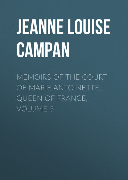 Jeanne Louise Henriette Campan Memoirs of the Court of Marie Antoinette, Queen of France, Volume 5 abstracts of the testamentary proceedings of the prerogative court of maryland volume vii