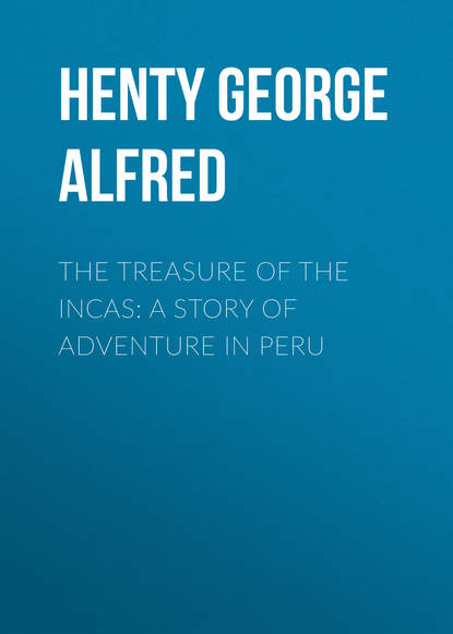 Henty George Alfred The Treasure of the Incas: A Story of Adventure in Peru henty george alfred out with garibaldi a story of the liberation of italy