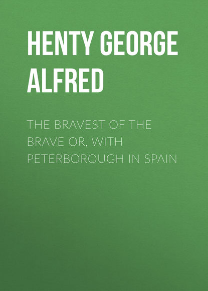 Henty George Alfred The Bravest of the Brave or, with Peterborough in Spain pamela ackerson home of the brave