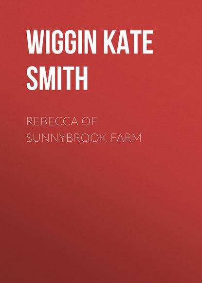 Wiggin Kate Douglas Smith Rebecca of Sunnybrook Farm недорого