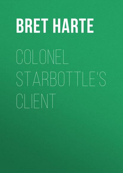Bret Harte Colonel Starbottle's Client bret harte salomy jane
