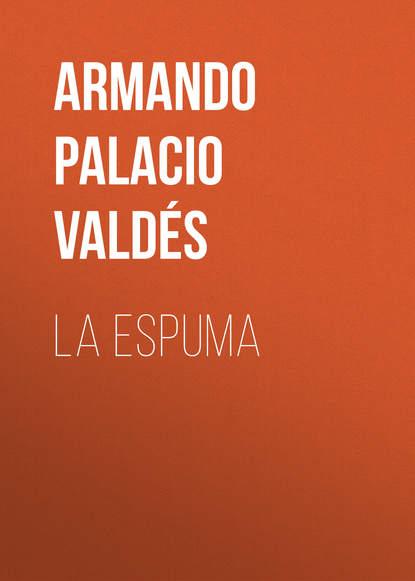 Armando Palacio Valdés La Espuma