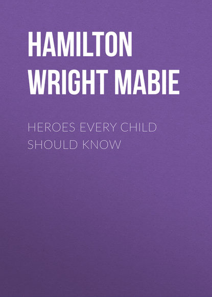 Hamilton Wright Mabie Heroes Every Child Should Know arthur l clark bosnia what every american should know