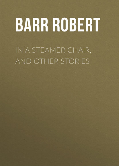 Barr Robert In a Steamer Chair, and Other Stories barr robert a chicago princess
