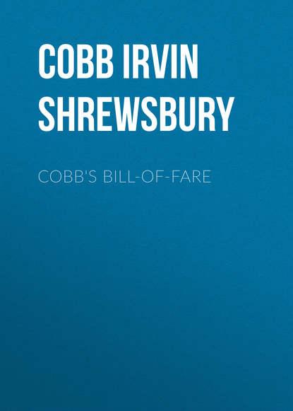 Cobb Irvin Shrewsbury Cobb's Bill-of-Fare irvin s cobb roughing it de luxe
