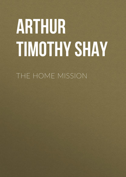 Фото - Arthur Timothy Shay The Home Mission arthur timothy shay words of cheer for the tempted the toiling and the sorrowing
