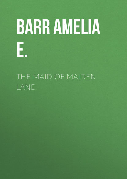 Barr Amelia E. The Maid of Maiden Lane