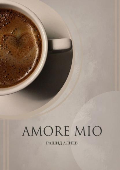 Рашид Алиев Amore Mio рашид алиев amore mio