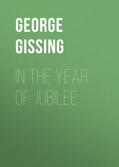 George Gissing In the Year of Jubilee george gissing the emancipated