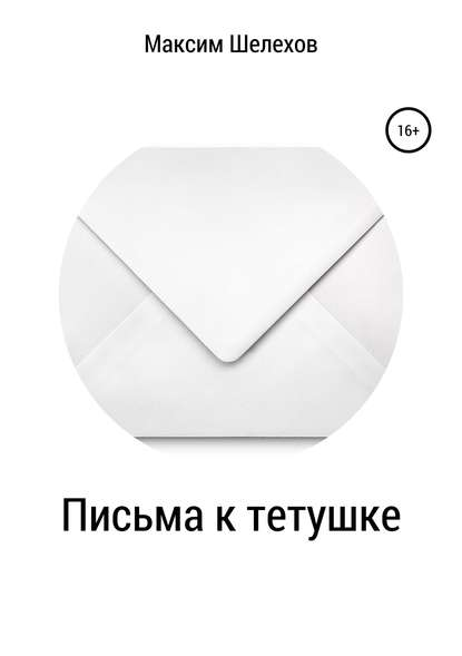 Максим Юрьевич Шелехов Письма к тетушке недорого