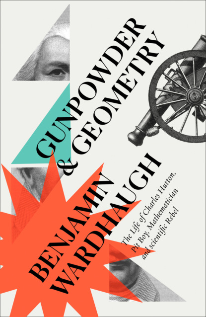 Benjamin Wardhaugh Gunpowder and Geometry: The Life of Charles Hutton, Pit Boy, Mathematician and Scientific Rebel heinrich zschokke labour stands on golden feet or the life of a foreign workman a holiday story for sensible