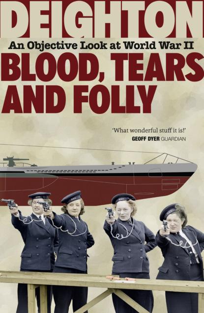 Len Deighton Blood, Tears and Folly: An Objective Look at World War II len deighton the harry palmer quartet