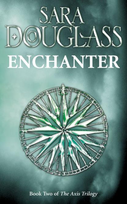 Sara Douglass Enchanter: Book Two of the Axis Trilogy sara douglass enchanter book two of the axis trilogy