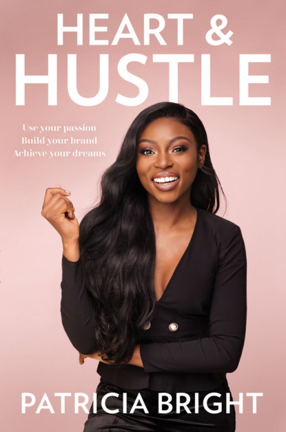 Patricia Bright Heart and Hustle: What it takes to make it to the top richard newton dream it do it live it 9 easy steps to making things happen for you