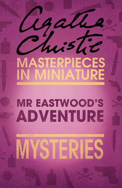 Агата Кристи Mr Eastwood's Adventure: An Agatha Christie Short Story агата кристи the adventure of the cheap flat