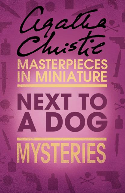 Агата Кристи Next to a Dog: An Agatha Christie Short Story агата кристи next to a dog an agatha christie short story