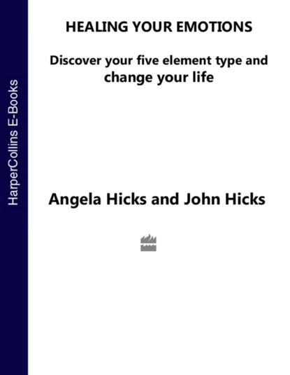 Angela Hicks Healing Your Emotions: Discover your five element type and change your life bill george discover your true north isbn 9781119082972