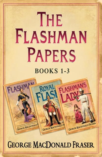 Фото - George Fraser MacDonald Flashman Papers 3-Book Collection 1: Flashman, Royal Flash, Flashman's Lady george fraser macdonald flashman papers 3 book collection 1 flashman royal flash flashman's lady