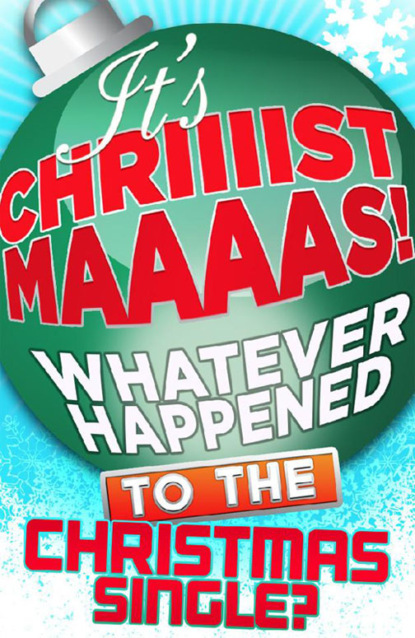 James King It's Christmas!: Whatever Happened to the Christmas Single? daisy james christmas at the dancing duck