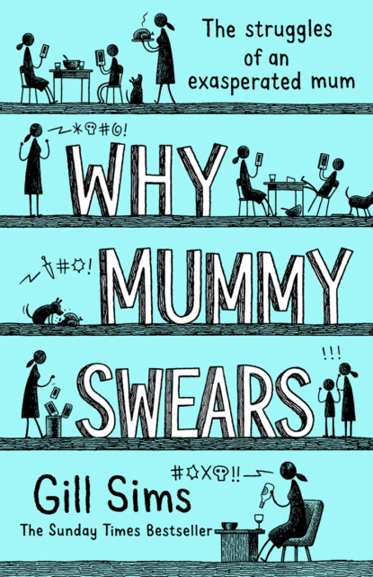 Gill Sims Why Mummy Swears: The Sunday Times Number One Bestseller