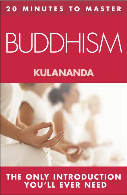 Kulananda 20 MINUTES TO MASTER … BUDDHISM kulananda 20 minutes to master … buddhism