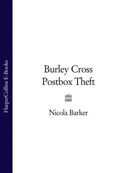 Nicola Barker Burley Cross Postbox Theft john burley the hiding place