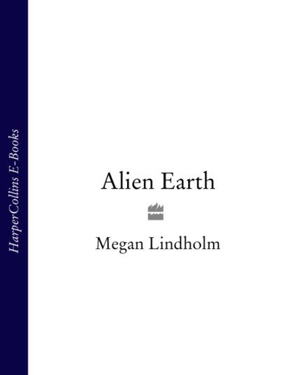 Фото - Megan Lindholm Alien Earth megan lindholm wizard of the pigeons