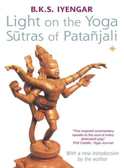 B. K. S. Iyengar Light on the Yoga Sutras of Patanjali одежда для йоги iyengar institute of iyengar yoga