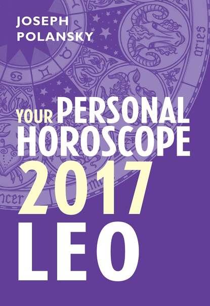 Joseph Polansky Leo 2017: Your Personal Horoscope joseph polansky leo 2020 your personal horoscope