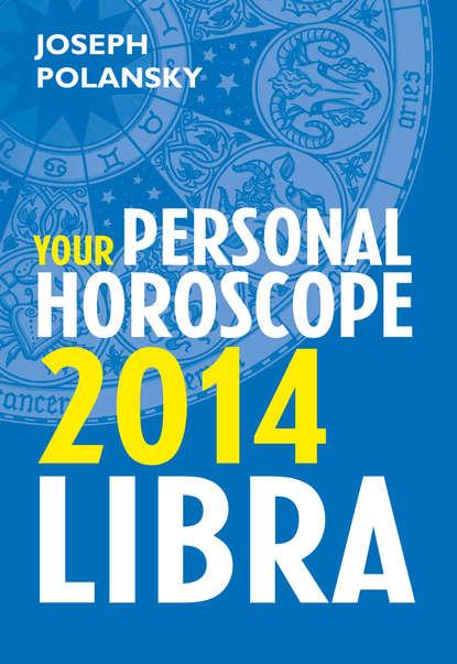 Joseph Polansky Libra 2014: Your Personal Horoscope joseph polansky virgo 2014 your personal horoscope