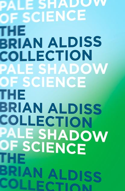 Фото - Brian Aldiss Pale Shadow of Science brian stableford the plurality of worlds