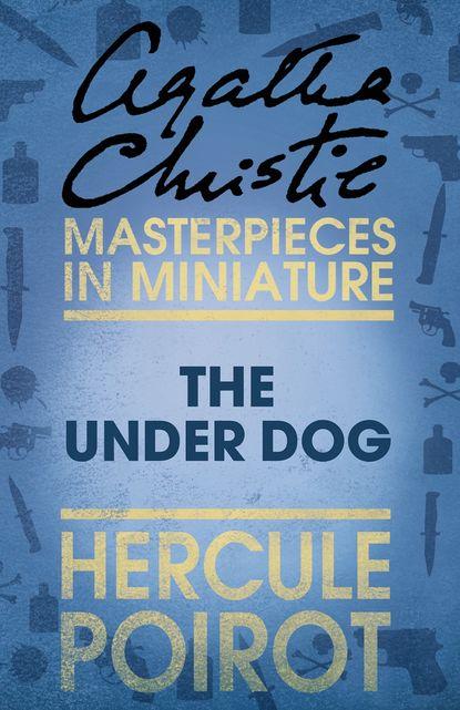 The Under Dog: A Hercule Poirot Short Story