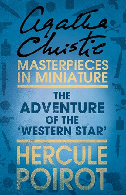 Агата Кристи The Adventure of the 'Western Star': A Hercule Poirot Short Story агата кристи the adventure of the cheap flat