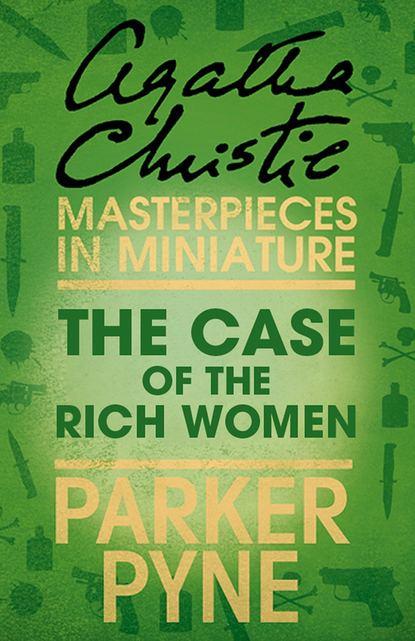 Агата Кристи The Case of the Rich Woman: An Agatha Christie Short Story недорого