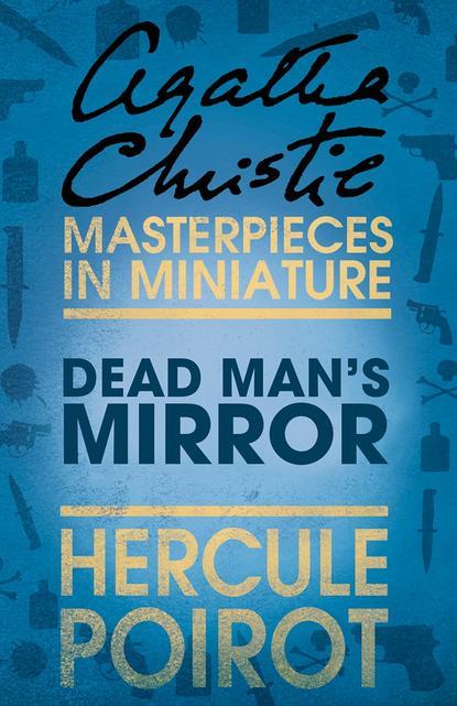 Агата Кристи The Dead Man's Mirror: A Hercule Poirot Short Story агата кристи the adventure of the christmas pudding a hercule poirot short story