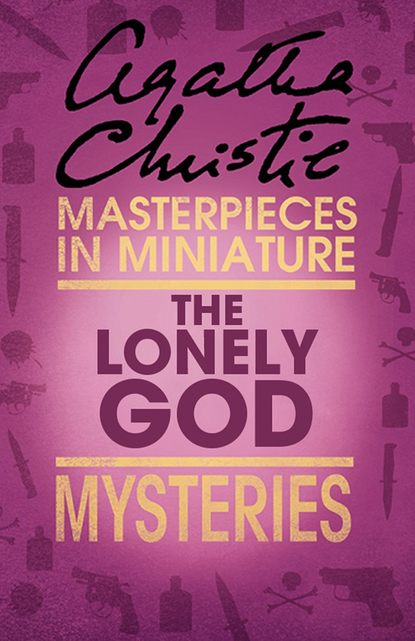 Агата Кристи The Lonely God: An Agatha Christie Short Story агата кристи manx gold an agatha christie short story